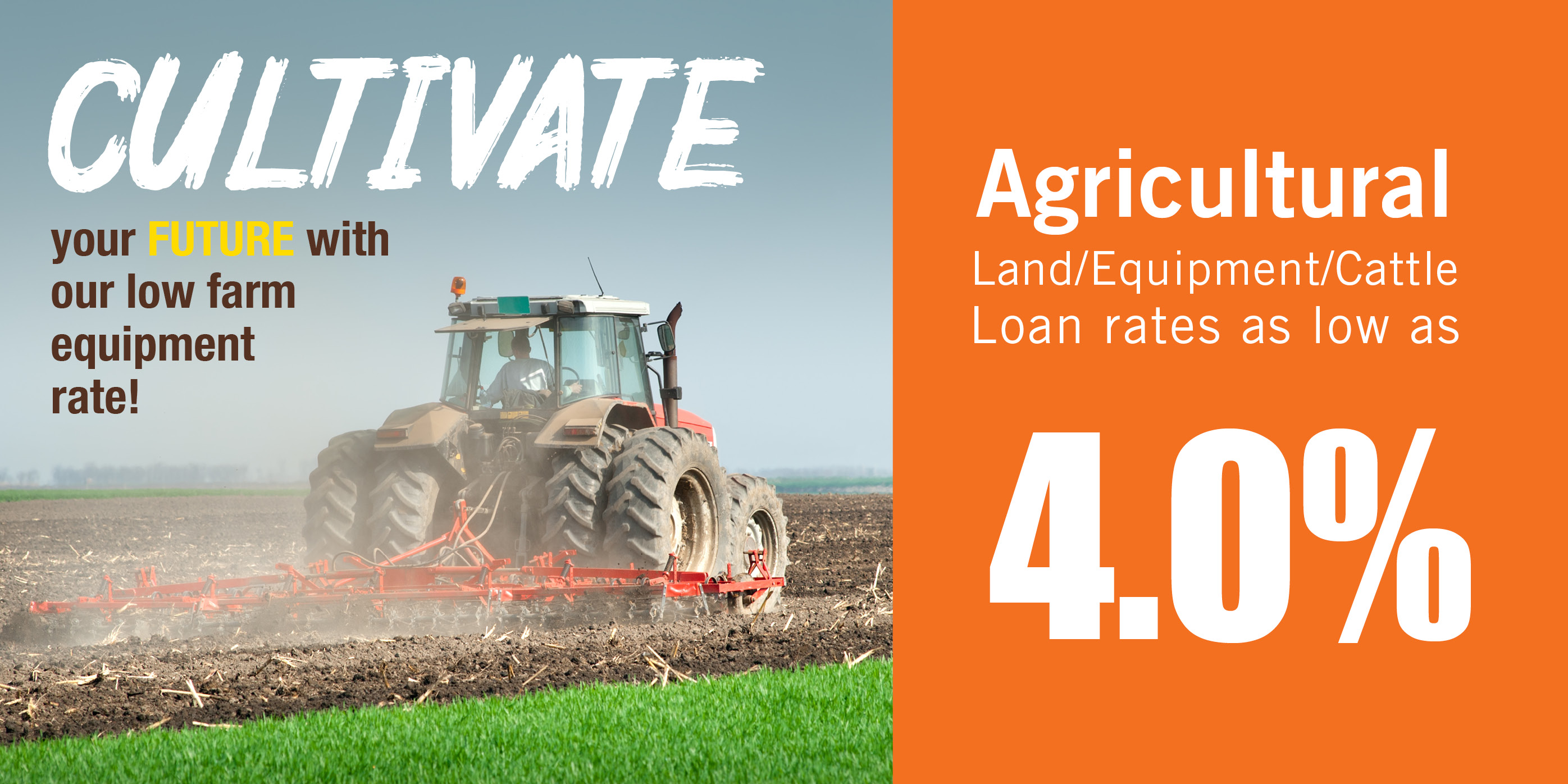 Agricultural Loans available for a low rate of 4.0% (rates subject to change; certain conditions apply)