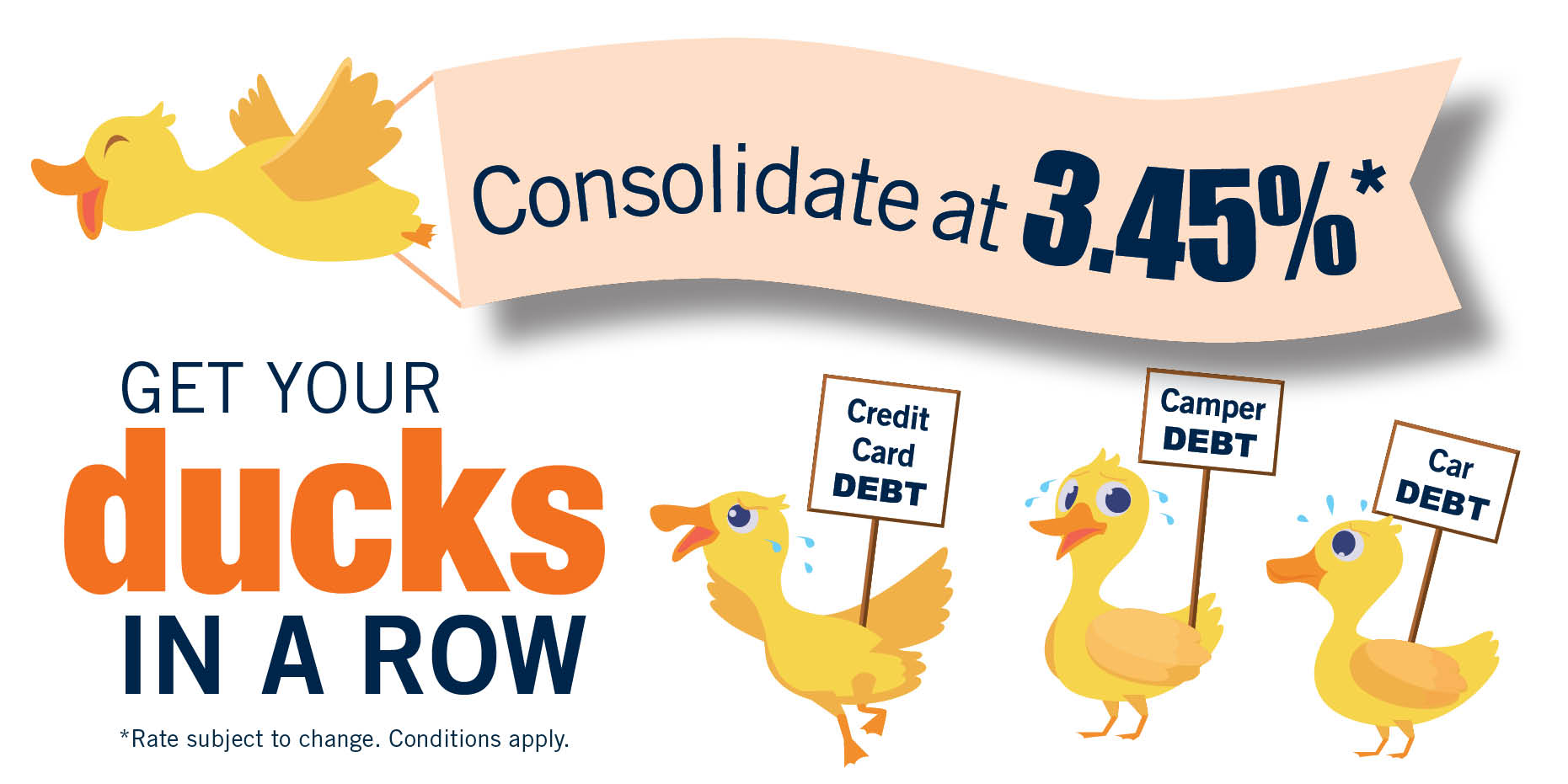 Get your Ducks in a Row with a consolidation loan from Sunrise Credit Union. Rates as low as 3.45%
